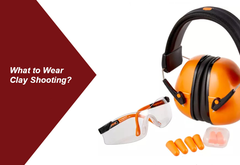 What to Wear Clay Shooting: 5 Tips for Trap and Skeet Shooters