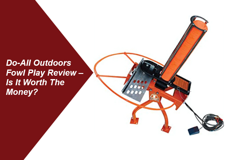 Do-All Outdoors Fowl Play Review – Is It Worth The Money?